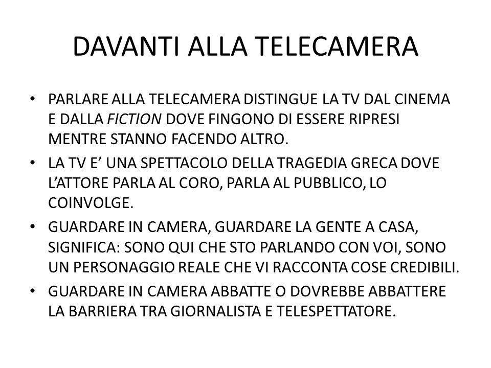 DAVANTI ALLA TELECAMERA PARLARE ALLA TELECAMERA DISTINGUE LA TV DAL CINEMA E DALLA FICTION DOVE FINGONO DI ESSERE RIPRESI MENTRE STANNO FACENDO ALTRO.