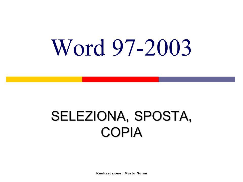 Word 97-2003 SELEZIONA, SPOSTA, COPIA Realizzazione: Marta Nanni