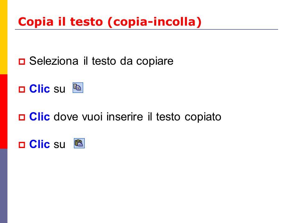Copia il testo (copia-incolla) Seleziona il testo da copiare Clic su Clic dove vuoi inserire il testo copiato Clic su
