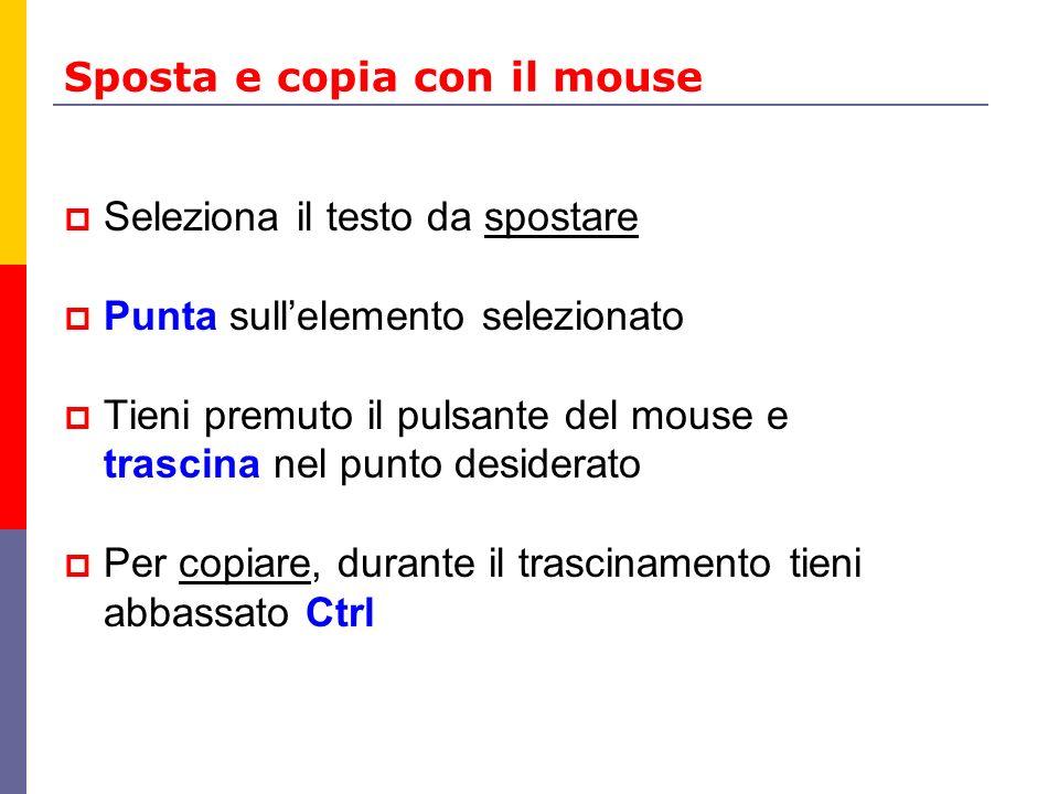 Sposta e copia con il mouse Seleziona il testo da spostare Punta sullelemento selezionato Tieni premuto il pulsante del mouse e trascina nel punto desiderato Per copiare, durante il trascinamento tieni abbassato Ctrl