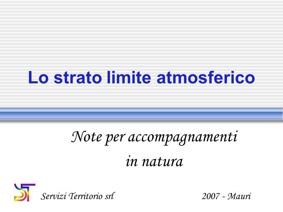 Lo strato limite atmosferico Note per accompagnamenti in natura Servizi Territorio srl 2007 - Mauri