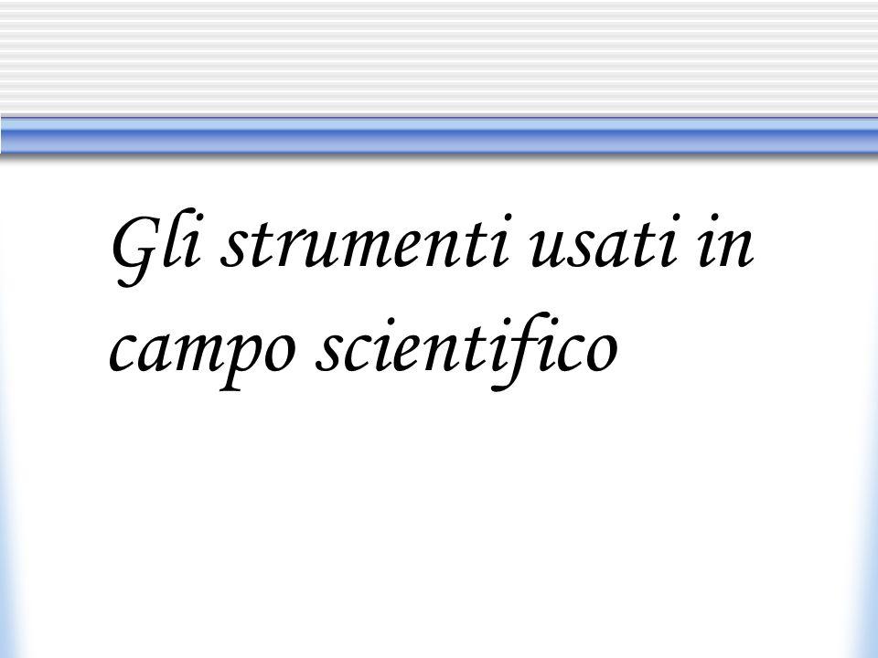 Gli strumenti usati in campo scientifico