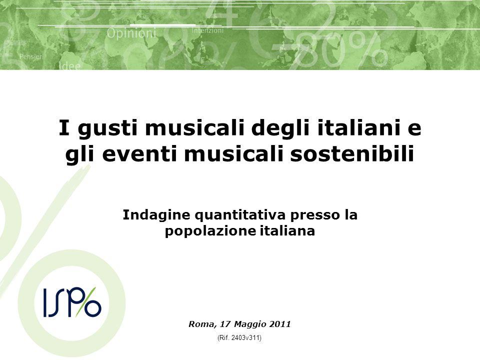 I gusti musicali degli italiani e gli eventi musicali sostenibili Indagine quantitativa presso la popolazione italiana Roma, 17 Maggio 2011 (Rif. 2403