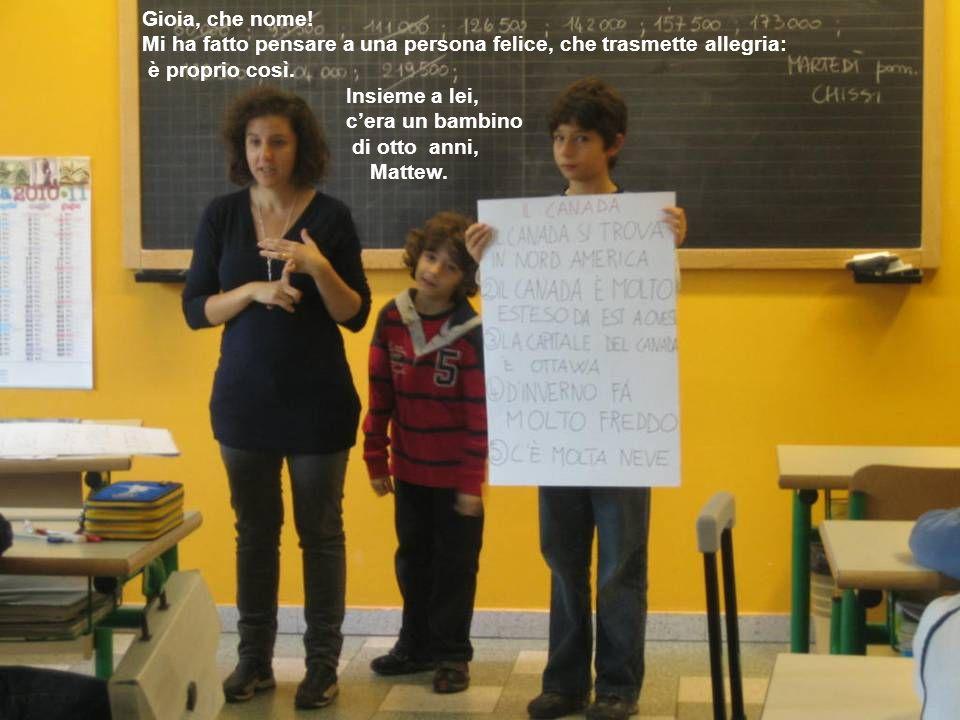 Gioia voleva far conoscere a suo figlio la scuola da lei frequentata, le abitudini degli italiani e soprattutto la nostra lingua.