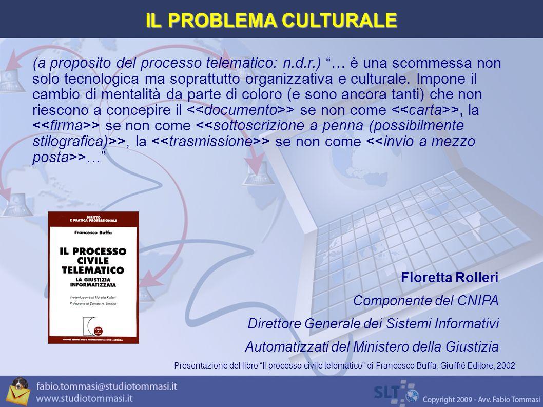 IL PROBLEMA CULTURALE (a proposito del processo telematico: n.d.r.) … è una scommessa non solo tecnologica ma soprattutto organizzativa e culturale.