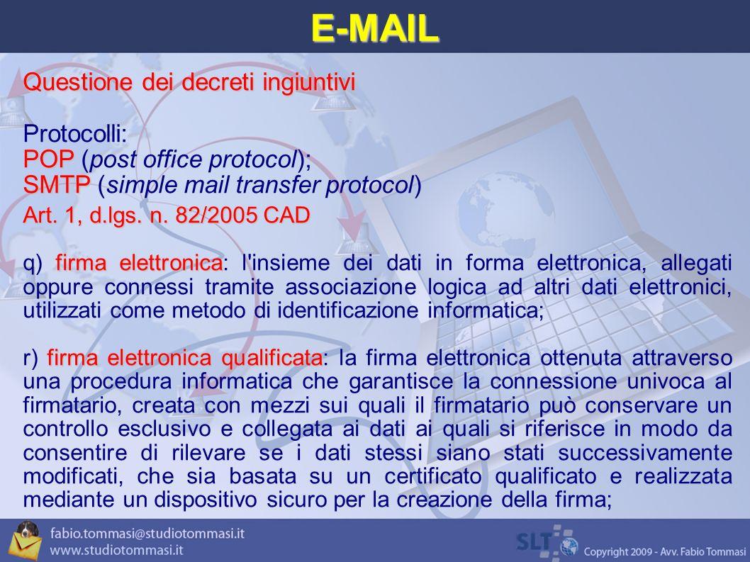 E-MAIL Questione dei decreti ingiuntivi Protocolli: POP POP (post office protocol); SMTP SMTP (simple mail transfer protocol) Art.