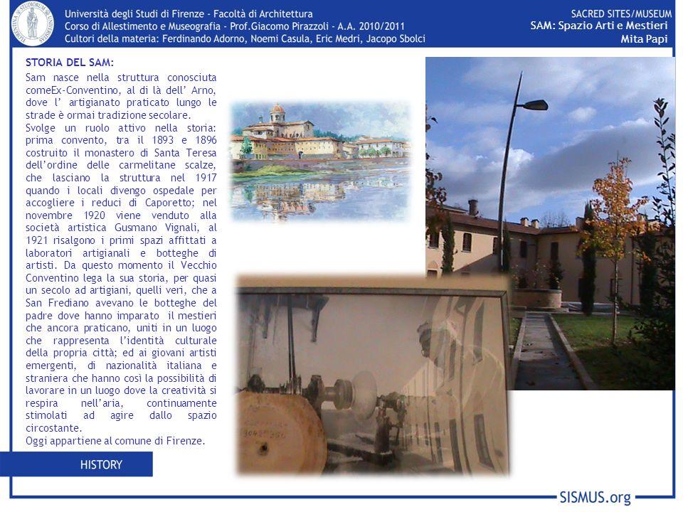Sam nasce nella struttura conosciuta comeEx-Conventino, al di là dell Arno, dove l artigianato praticato lungo le strade è ormai tradizione secolare.