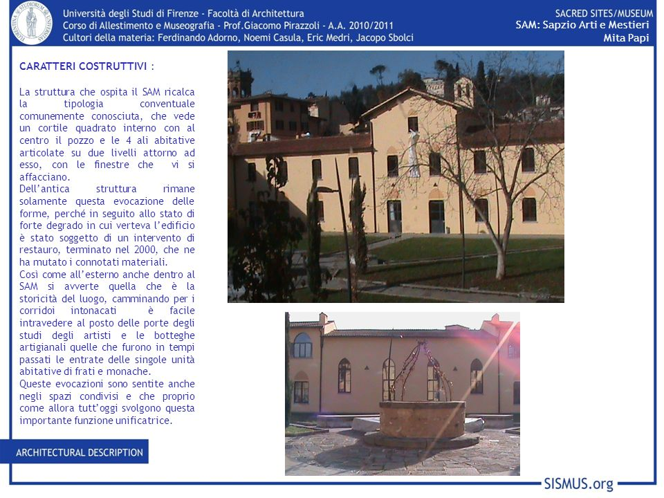 CARATTERI COSTRUTTIVI : La struttura che ospita il SAM ricalca la tipologia conventuale comunemente conosciuta, che vede un cortile quadrato interno c