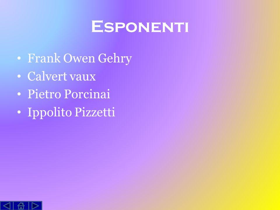 Esponenti Frank Owen Gehry Calvert vaux Pietro Porcinai Ippolito Pizzetti