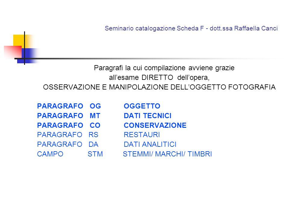 Seminario catalogazione Scheda F - dott.ssa Raffaella Canci Paragrafi la cui compilazione avviene grazie allesame DIRETTO dellopera, OSSERVAZIONE E MA