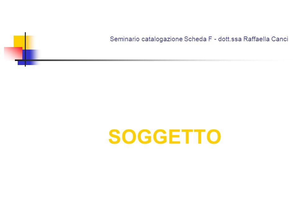 Seminario catalogazione Scheda F - dott.ssa Raffaella Canci SOGGETTO