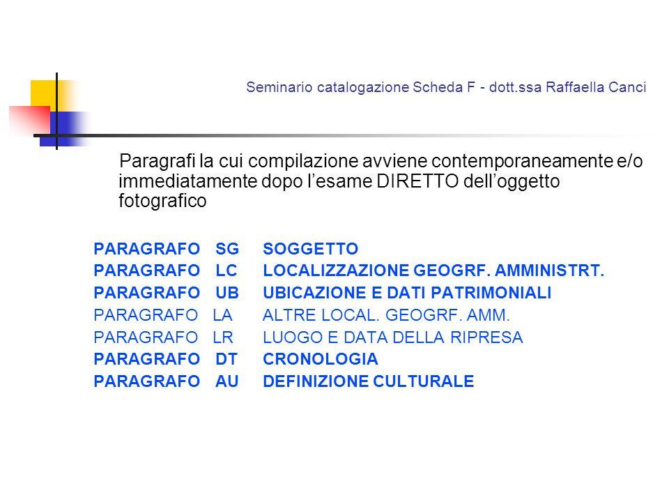 Seminario catalogazione Scheda F - dott.ssa Raffaella Canci Paragrafi la cui compilazione avviene contemporaneamente e/o immediatamente dopo lesame DI