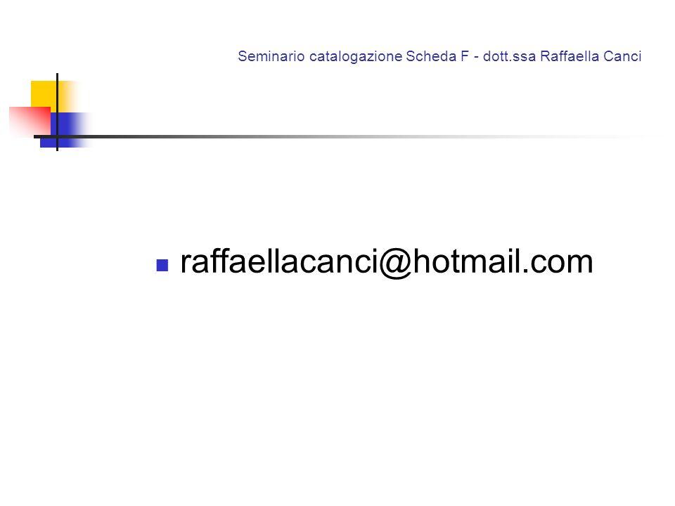 Seminario catalogazione Scheda F - dott.ssa Raffaella Canci raffaellacanci@hotmail.com