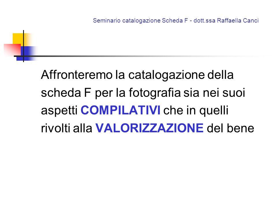 Seminario catalogazione Scheda F - dott.ssa Raffaella Canci Affronteremo la catalogazione della scheda F per la fotografia sia nei suoi aspetti COMPIL