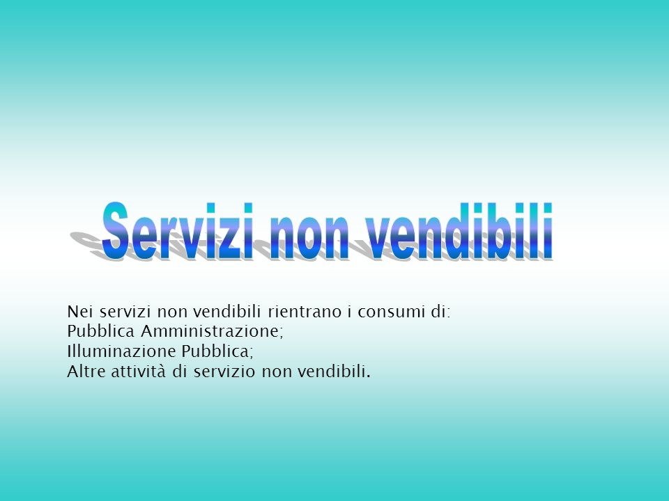 Nei servizi non vendibili rientrano i consumi di: Pubblica Amministrazione; Illuminazione Pubblica; Altre attività di servizio non vendibili.