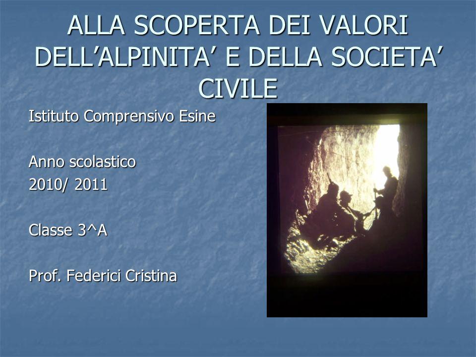 ALLA SCOPERTA DEI VALORI DELLALPINITA E DELLA SOCIETA CIVILE Istituto Comprensivo Esine Anno scolastico 2010/ 2011 Classe 3^A Prof.