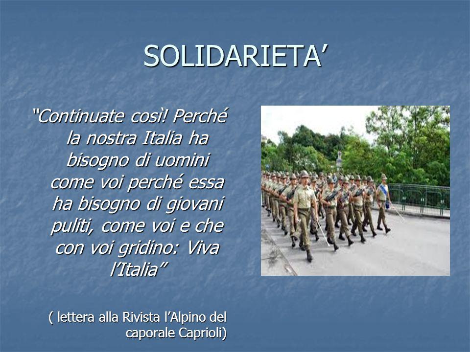 SOLIDARIETA Continuate così! Perché la nostra Italia ha bisogno di uomini come voi perché essa ha bisogno di giovani puliti, come voi e che con voi gr