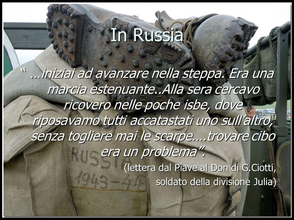 In Russia …iniziai ad avanzare nella steppa. Era una marcia estenuante..Alla sera cercavo ricovero nelle poche isbe, dove riposavamo tutti accatastati