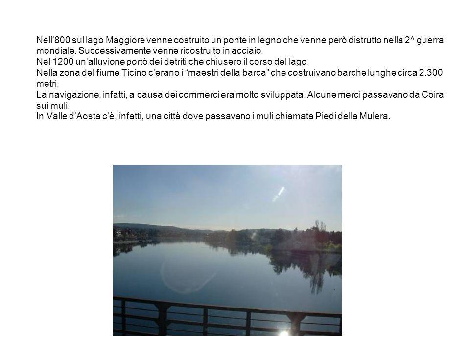 Nell800 sul lago Maggiore venne costruito un ponte in legno che venne però distrutto nella 2^ guerra mondiale. Successivamente venne ricostruito in ac