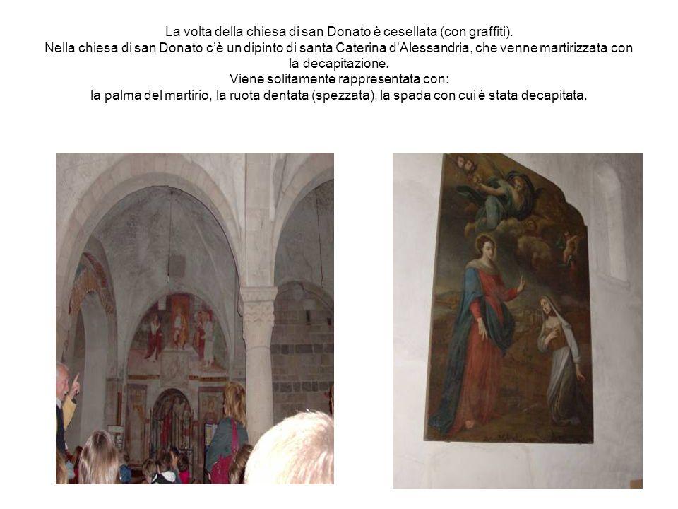La volta della chiesa di san Donato è cesellata (con graffiti). Nella chiesa di san Donato cè un dipinto di santa Caterina dAlessandria, che venne mar