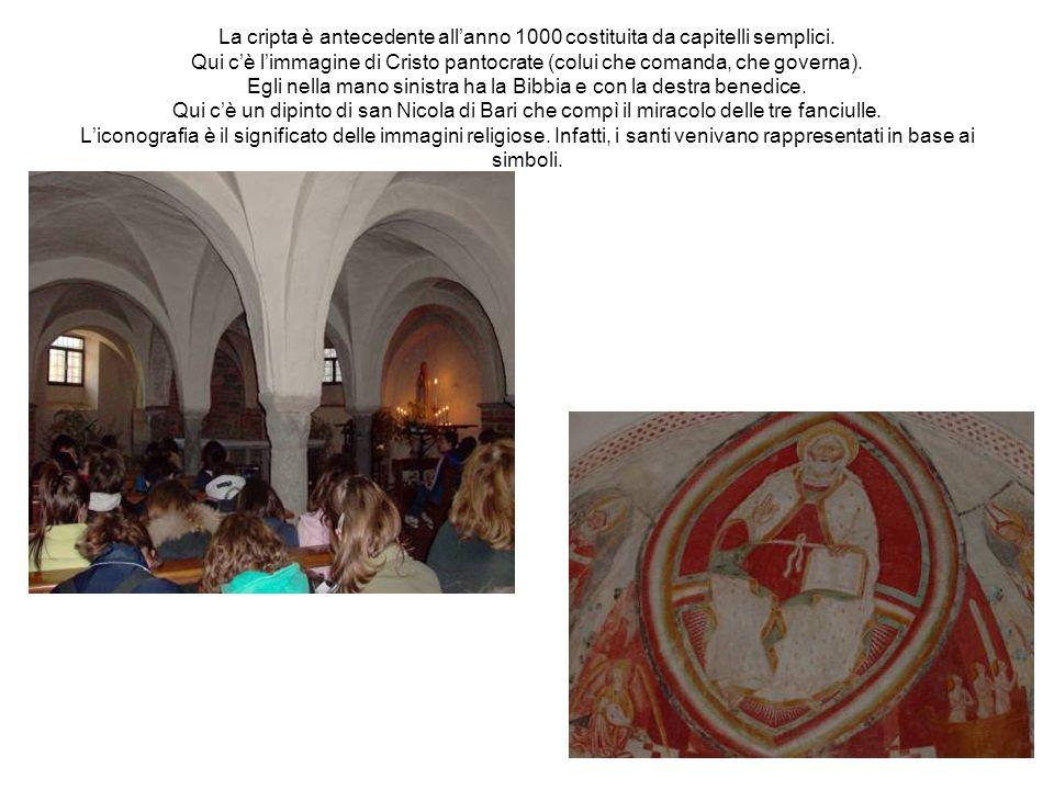 La cripta è antecedente allanno 1000 costituita da capitelli semplici. Qui cè limmagine di Cristo pantocrate (colui che comanda, che governa). Egli ne