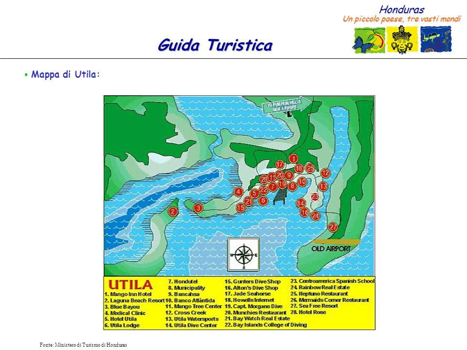 Honduras Un piccolo paese, tre vasti mondi Guida Turistica Fonte: Ministero di Turismo di Honduras Mappa di Utila: