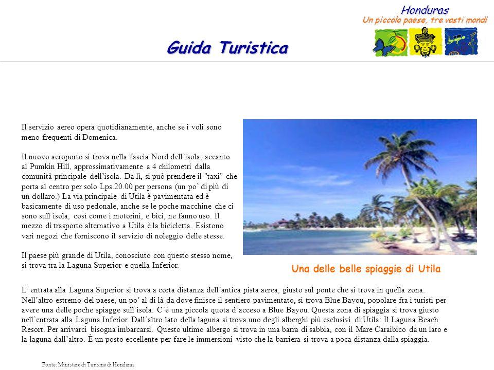 Honduras Un piccolo paese, tre vasti mondi Guida Turistica Fonte: Ministero di Turismo di Honduras Il servizio aereo opera quotidianamente, anche se i