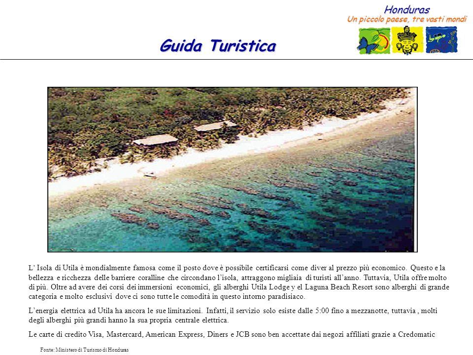 Honduras Un piccolo paese, tre vasti mondi Guida Turistica Fonte: Ministero di Turismo di Honduras. L Isola di Utila è mondialmente famosa come il pos