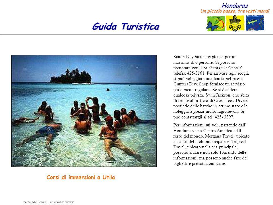 Honduras Un piccolo paese, tre vasti mondi Guida Turistica Fonte: Ministero di Turismo di Honduras Corsi di immersioni a Utila Sandy Key ha una capien