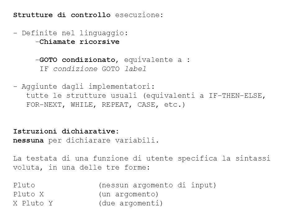 Strutture di controllo esecuzione: - Definite nel linguaggio: -Chiamate ricorsive -GOTO condizionato, equivalente a : IF condizione GOTO label - Aggiu