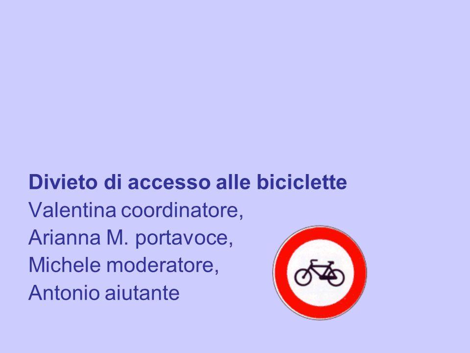 Divieto di accesso alle biciclette Valentina coordinatore, Arianna M. portavoce, Michele moderatore, Antonio aiutante