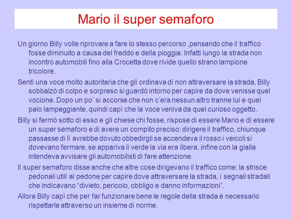 Mario il super semaforo Un giorno Billy volle riprovare a fare lo stesso percorso,pensando che il traffico fosse diminuito a causa del freddo e della pioggia.