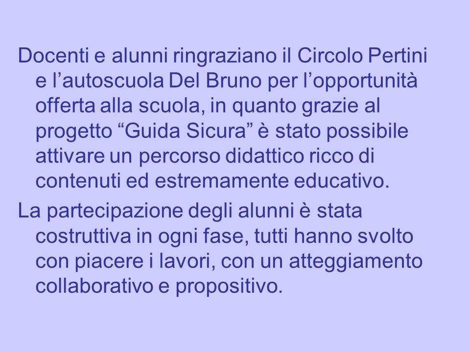 Docenti e alunni ringraziano il Circolo Pertini e lautoscuola Del Bruno per lopportunità offerta alla scuola, in quanto grazie al progetto Guida Sicur
