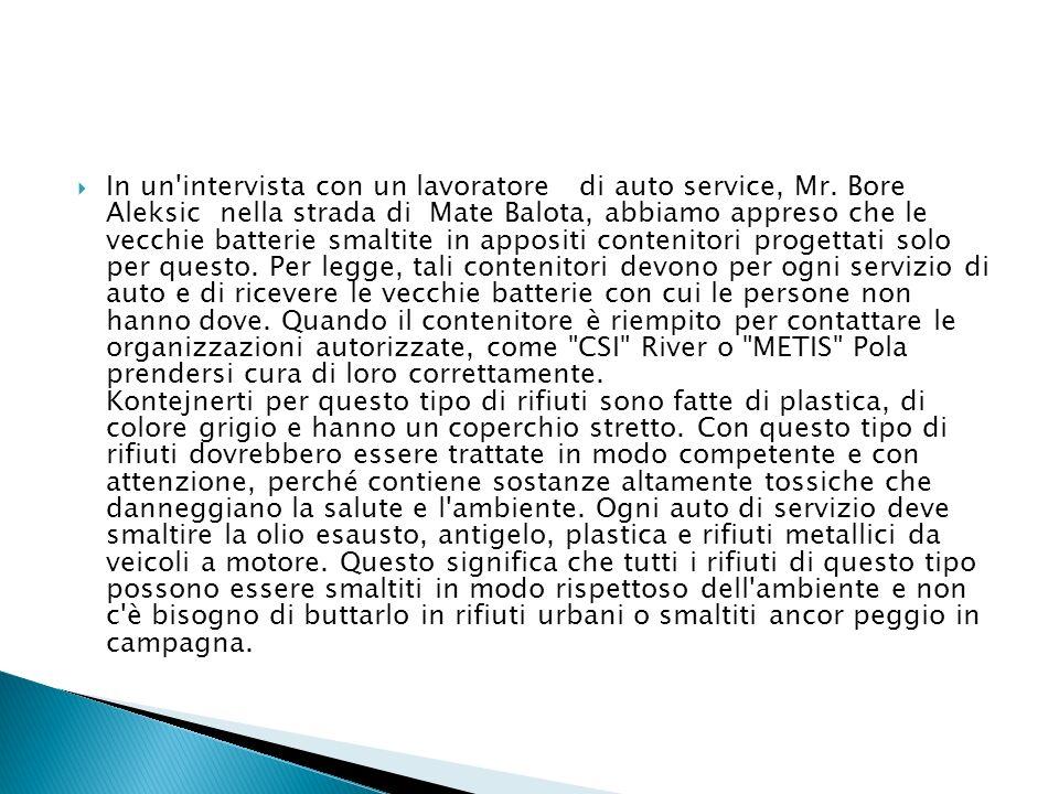 In un'intervista con un lavoratore di auto service, Mr. Bore Aleksic nella strada di Mate Balota, abbiamo appreso che le vecchie batterie smaltite in
