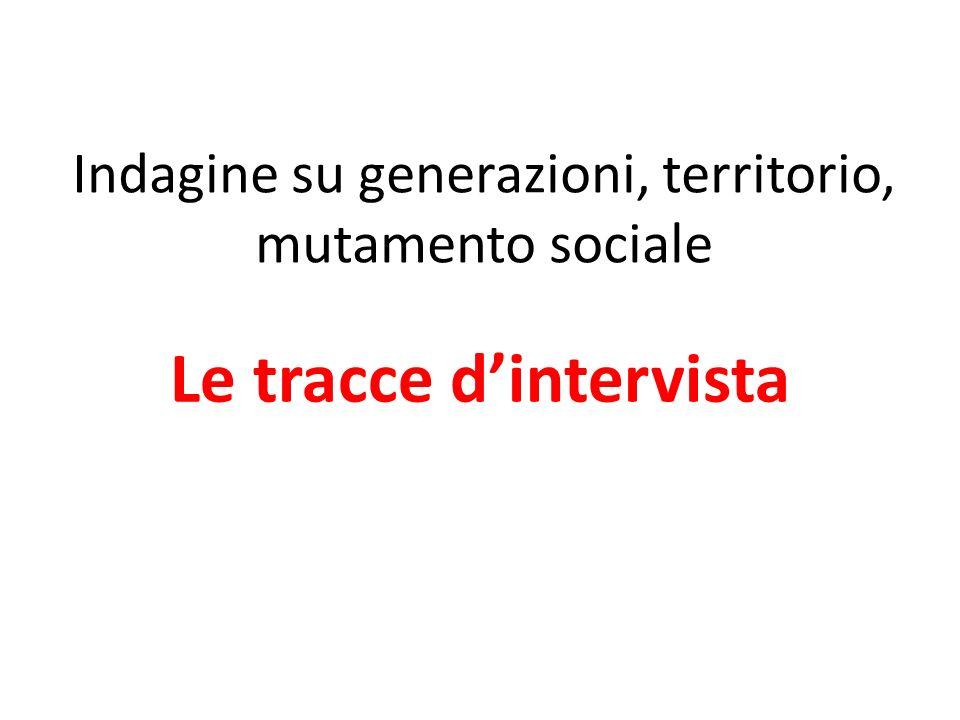 Indagine su generazioni, territorio, mutamento sociale Le tracce dintervista