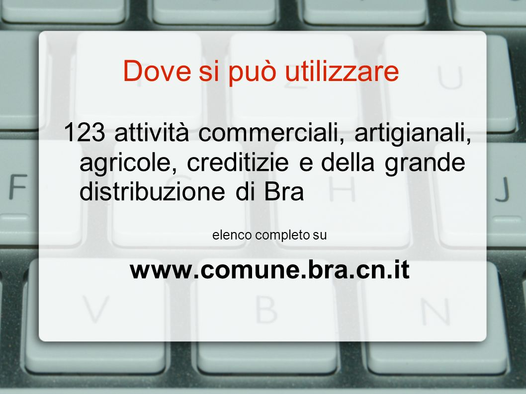Dove si può utilizzare 123 attività commerciali, artigianali, agricole, creditizie e della grande distribuzione di Bra elenco completo su www.comune.bra.cn.it