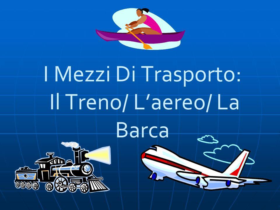 I Mezzi Di Trasporto: Il Treno/ Laereo/ La Barca