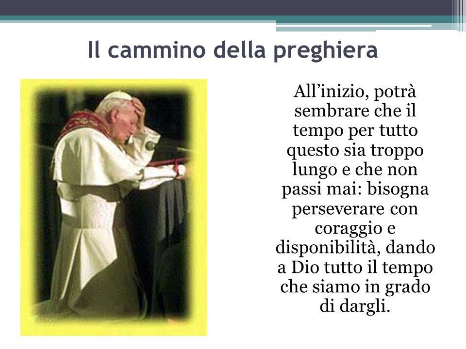 Il cammino della preghiera Allinizio, potrà sembrare che il tempo per tutto questo sia troppo lungo e che non passi mai: bisogna perseverare con corag