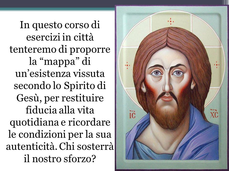 In questo corso di esercizi in città tenteremo di proporre la mappa di unesistenza vissuta secondo lo Spirito di Gesù, per restituire fiducia alla vit