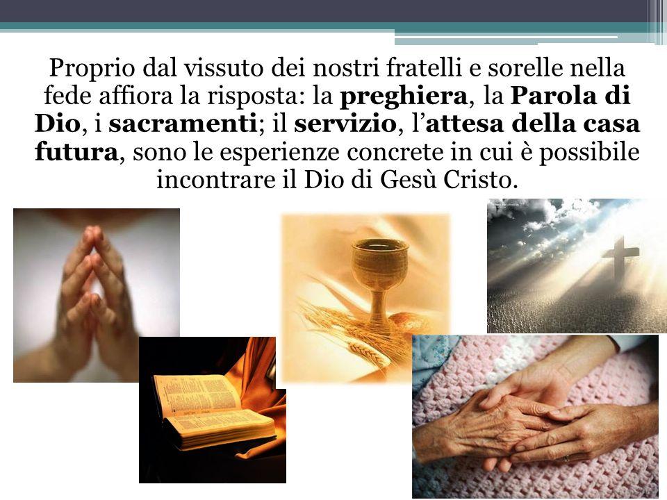 Proprio dal vissuto dei nostri fratelli e sorelle nella fede affiora la risposta: la preghiera, la Parola di Dio, i sacramenti; il servizio, lattesa