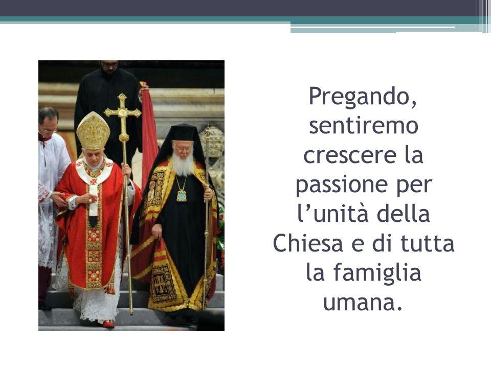 Pregando, sentiremo crescere la passione per lunità della Chiesa e di tutta la famiglia umana.
