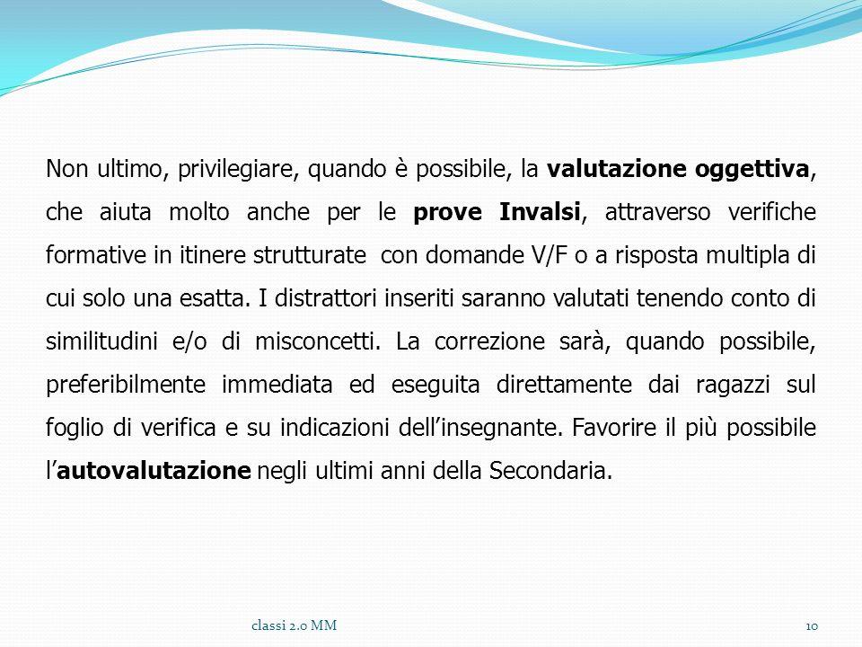 classi 2.0 MM10 Non ultimo, privilegiare, quando è possibile, la valutazione oggettiva, che aiuta molto anche per le prove Invalsi, attraverso verific