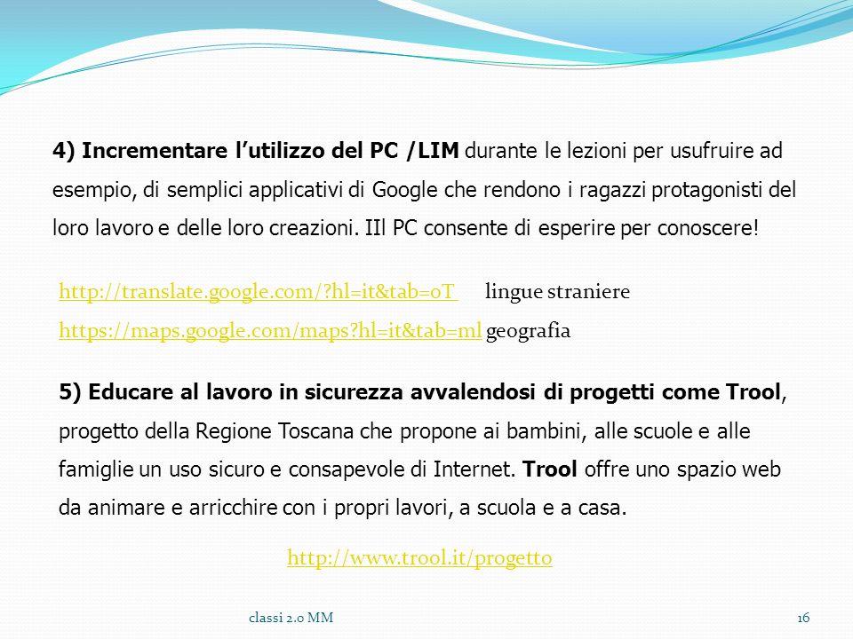 classi 2.0 MM16 4) Incrementare lutilizzo del PC /LIM durante le lezioni per usufruire ad esempio, di semplici applicativi di Google che rendono i rag