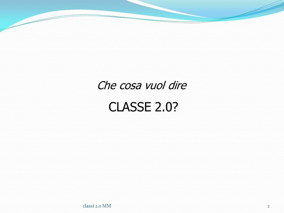 Che cosa vuol dire CLASSE 2.0? 2classi 2.0 MM