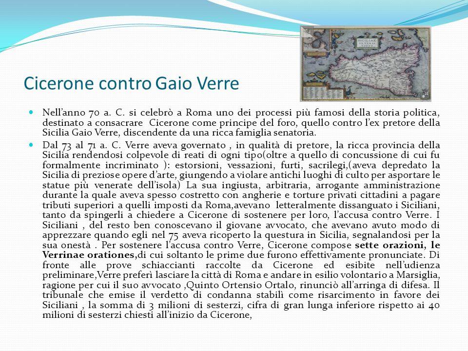 Cicerone contro Gaio Verre Nellanno 70 a. C. si celebrò a Roma uno dei processi più famosi della storia politica, destinato a consacrare Cicerone come