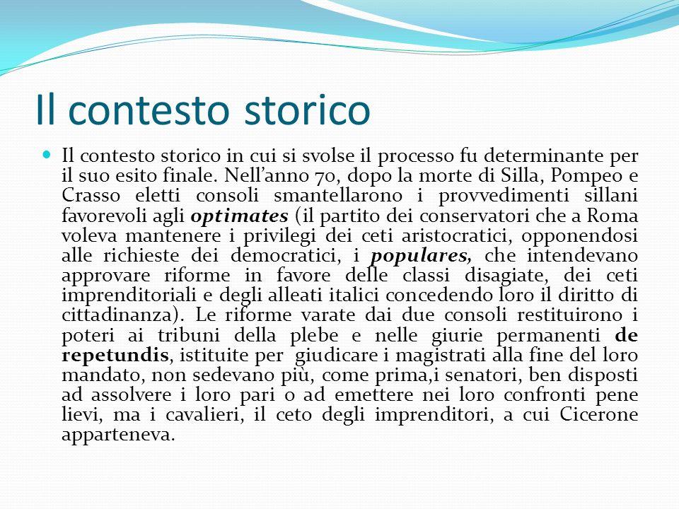 Le cause della corruzione nellantica Roma Il processo contro Verre, costituì per Cicerone loccasione che questo provinciale, originario di Arpino,attendeva per dare la scalata alla carriera politica.
