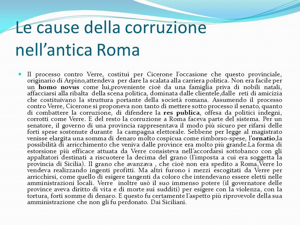 Le cause della corruzione nellantica Roma Il processo contro Verre, costituì per Cicerone loccasione che questo provinciale, originario di Arpino,atte