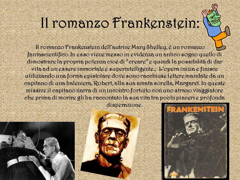 Il romanzo Frankenstein: Il romanzo Frankenstein dellautrice Mary Shelley, è un romanzo fantascientifico. In esso viene messo in evidenza un antico so