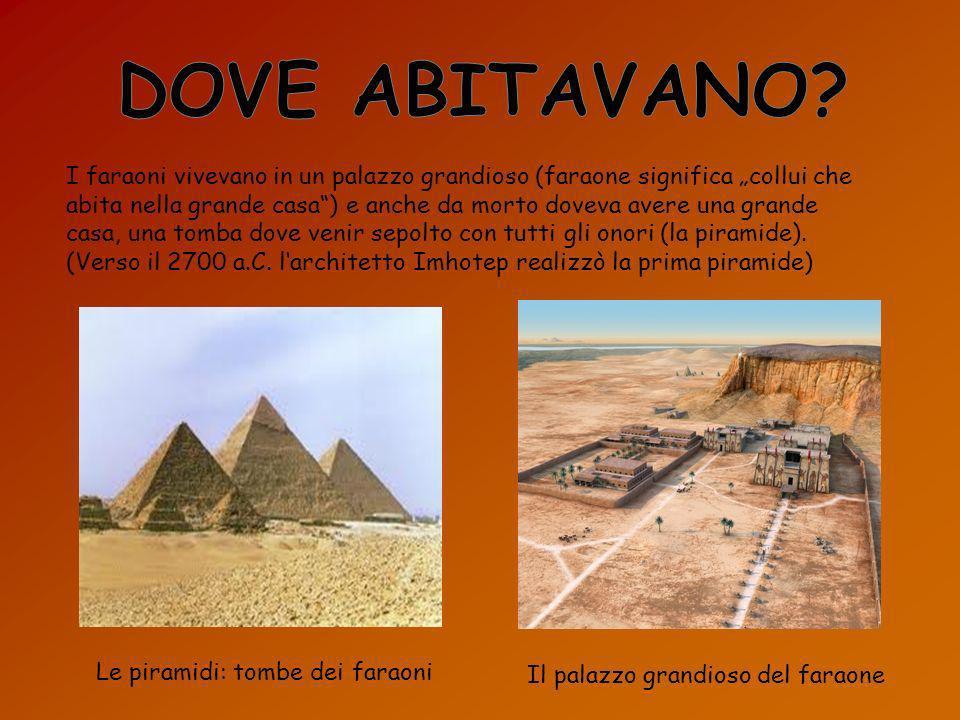 I faraoni vivevano in un palazzo grandioso (faraone significa collui che abita nella grande casa) e anche da morto doveva avere una grande casa, una t