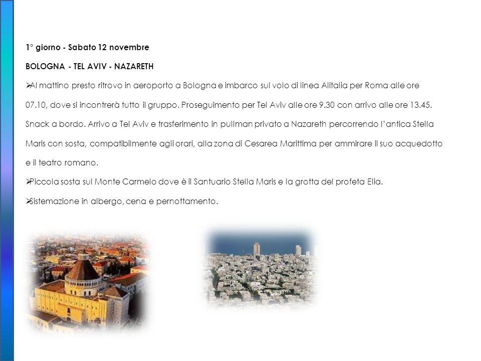 1° giorno - Sabato 12 novembre BOLOGNA - TEL AVIV - NAZARETH Al mattino presto ritrovo in aeroporto a Bologna e imbarco sul volo di linea Alitalia per